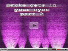 Smoke gets in your eyes part 2